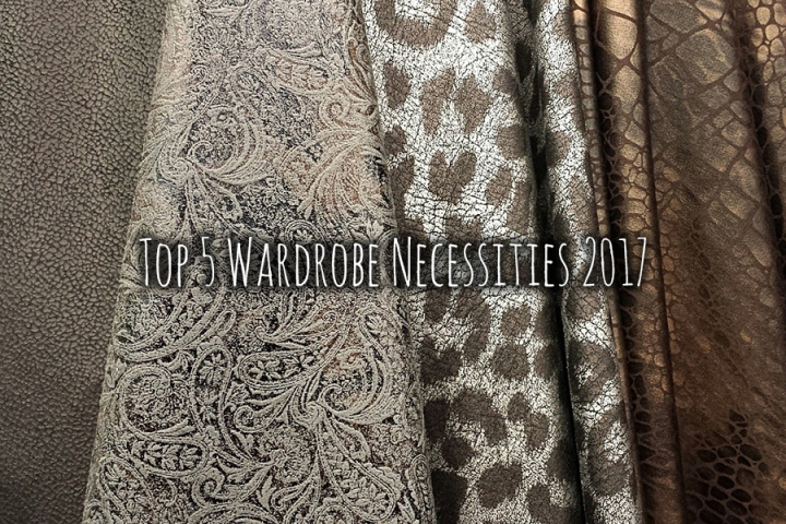 Top 5 Wardrobe Necessities 2017