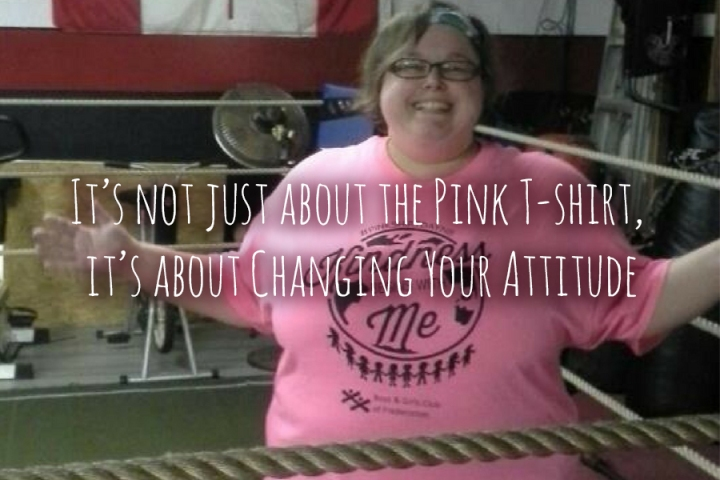 It's not just about the Pink T-shirt, it's about Changing Your Attitude