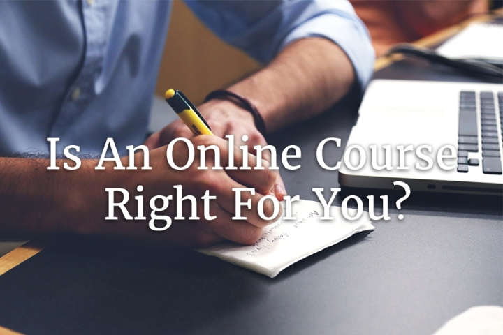 Is An Online Course Right For You?