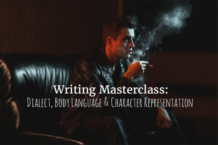 Writing Masterclass: Dialect, Body Language & Character Representation