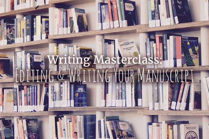 Writing Masterclass: Editing & Writing YourManuscript