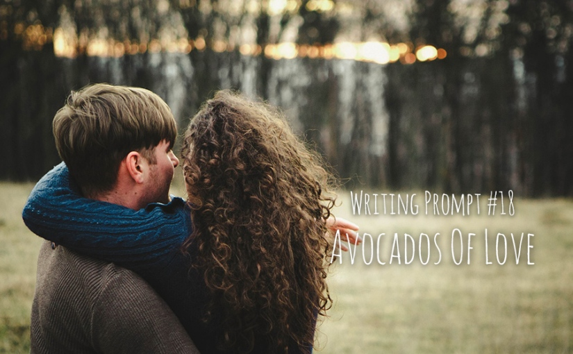 Writing Prompt #18 Avocados OfLove
