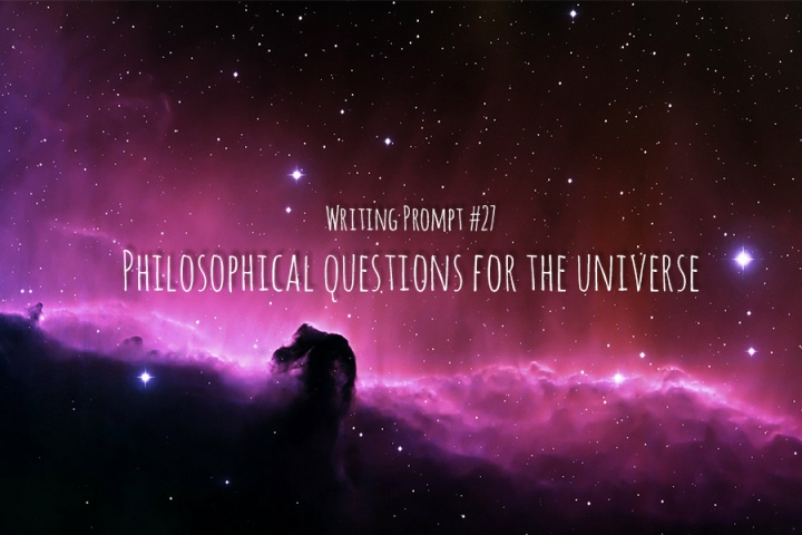 Writing Prompt #27 Philosophical Questions for the Universe
