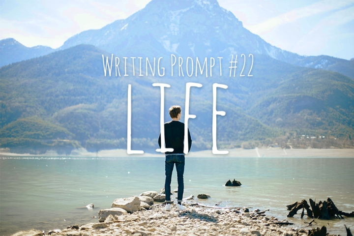 Writing Prompt #22 Life